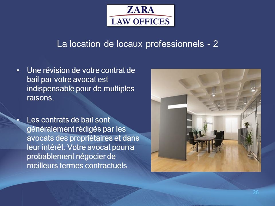 La location de locaux professionnels - 2 Une révision de votre contrat de bail par votre avocat est indispensable pour de multiples raisons. Les contr