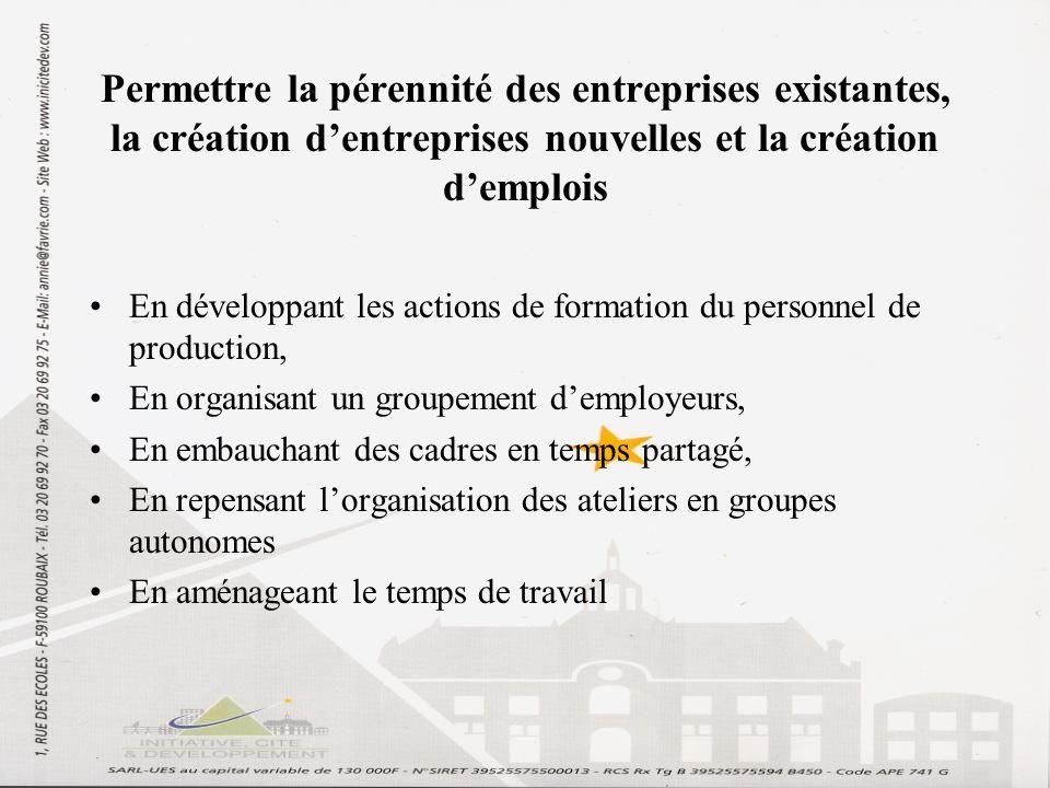 Permettre la pérennité des entreprises existantes, la création dentreprises nouvelles et la création demplois En développant les actions de formation