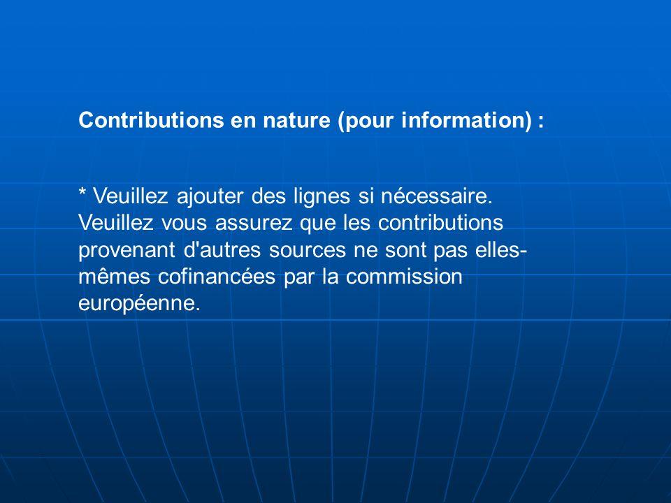 Contributions en nature (pour information) : * Veuillez ajouter des lignes si nécessaire. Veuillez vous assurez que les contributions provenant d'autr