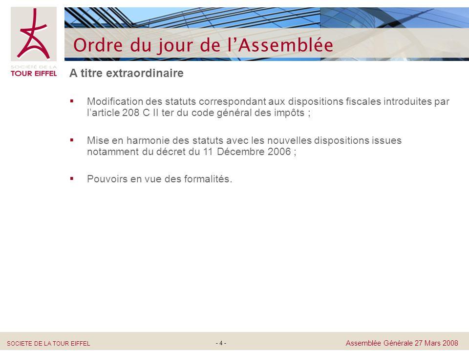 SOCIETE DE LA TOUR EIFFEL Assemblée Générale 27 Mars 2008 - 4 - A titre extraordinaire Modification des statuts correspondant aux dispositions fiscale
