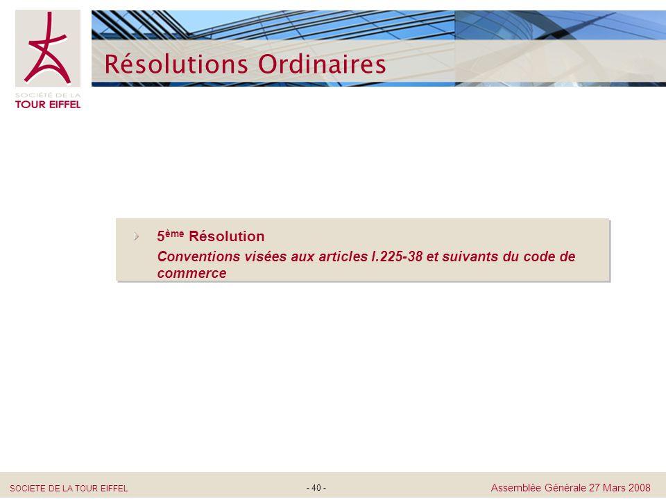 SOCIETE DE LA TOUR EIFFEL Assemblée Générale 27 Mars 2008 - 40 - Résolutions Ordinaires 5 ème Résolution Conventions visées aux articles l.225-38 et s