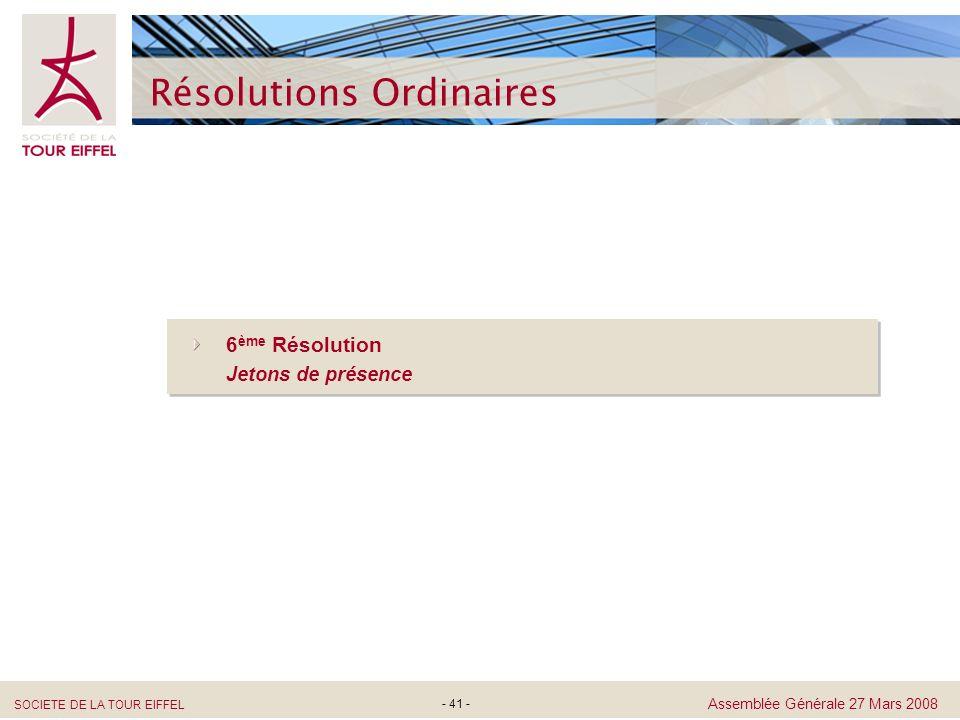 SOCIETE DE LA TOUR EIFFEL Assemblée Générale 27 Mars 2008 - 41 - Résolutions Ordinaires 6 ème Résolution Jetons de présence