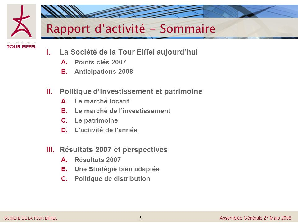 SOCIETE DE LA TOUR EIFFEL Assemblée Générale 27 Mars 2008 - 5 - I.La Société de la Tour Eiffel aujourdhui A.Points clés 2007 B.Anticipations 2008 II.P