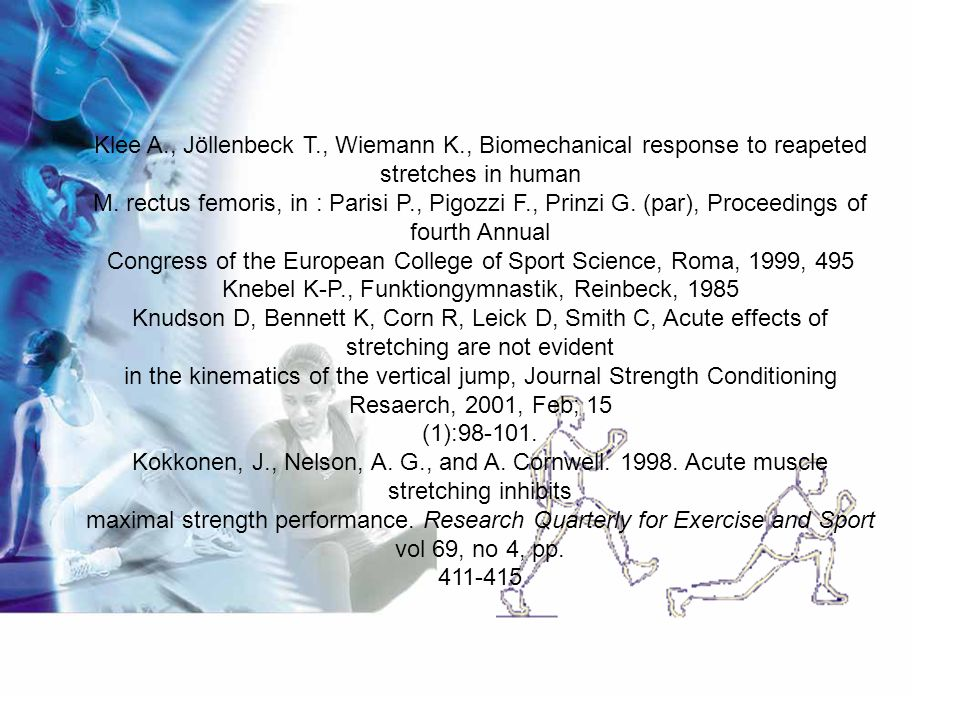Klee A., Jöllenbeck T., Wiemann K., Biomechanical response to reapeted stretches in human M. rectus femoris, in : Parisi P., Pigozzi F., Prinzi G. (pa