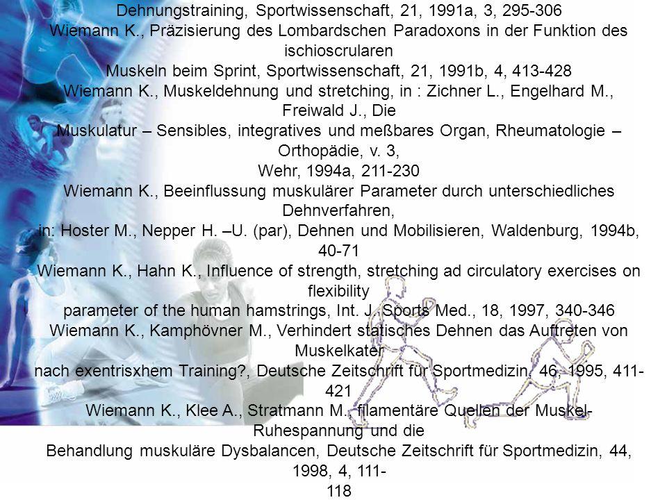 Wiemann K., Klee A., Die Bedeutung von Dehnen und Stretching in der Aufwärmphase vor Höchsstleistungen.