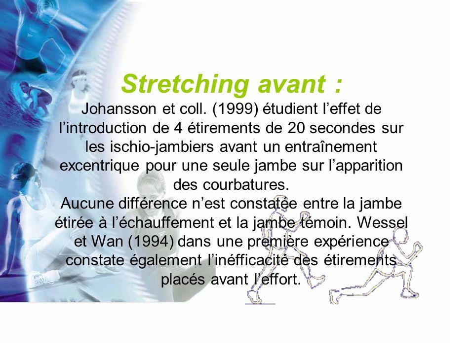 Stretching après : Buroker K.C., Schwane J.A.(1989) sur un exercice musculaire excentrique du quadriceps et du triceps de 30 mn, introduisent des étirements statiques pour un groupe après la séance.
