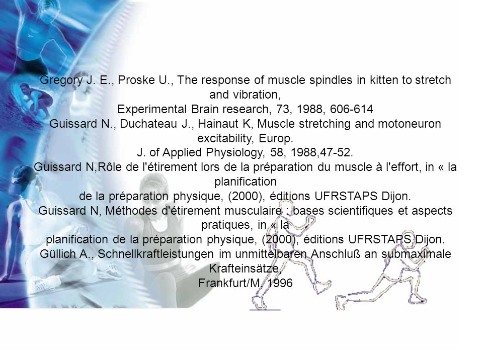 Gregory J. E., Proske U., The response of muscle spindles in kitten to stretch and vibration, Experimental Brain research, 73, 1988, 606-614 Guissard