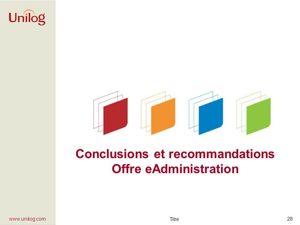 Titre 28 www.unilog.com Conclusions et recommandations Offre eAdministration