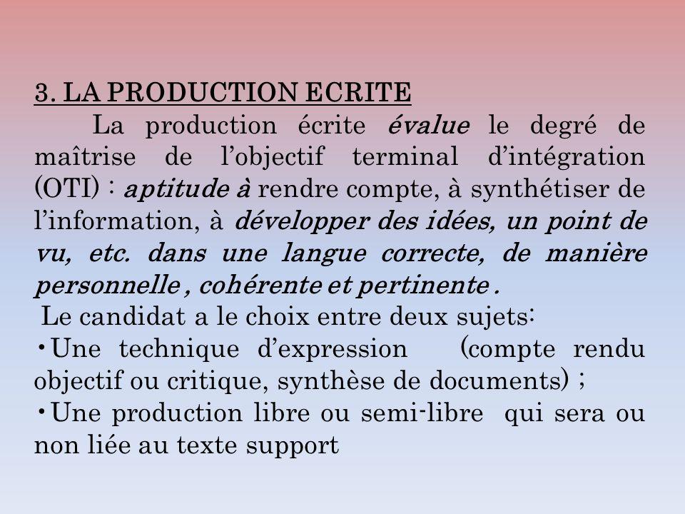 3. LA PRODUCTION ECRITE La production écrite évalue le degré de maîtrise de lobjectif terminal dintégration (OTI) : aptitude à rendre compte, à synthé