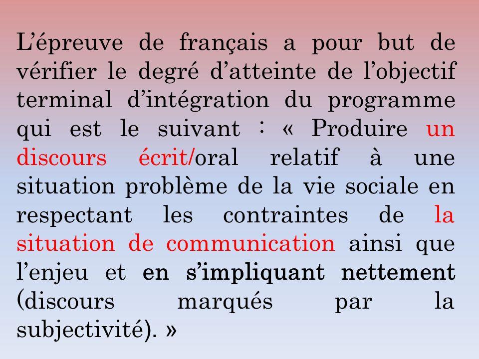 Lépreuve de français a pour but de vérifier le degré datteinte de lobjectif terminal dintégration du programme qui est le suivant : « Produire un disc