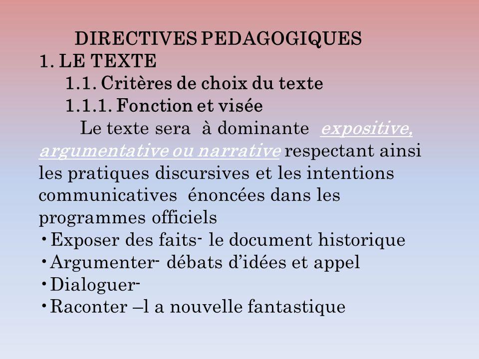 DIRECTIVES PEDAGOGIQUES 1. LE TEXTE 1.1. Critères de choix du texte 1.1.1. Fonction et visée Le texte sera à dominante expositive, argumentative ou na