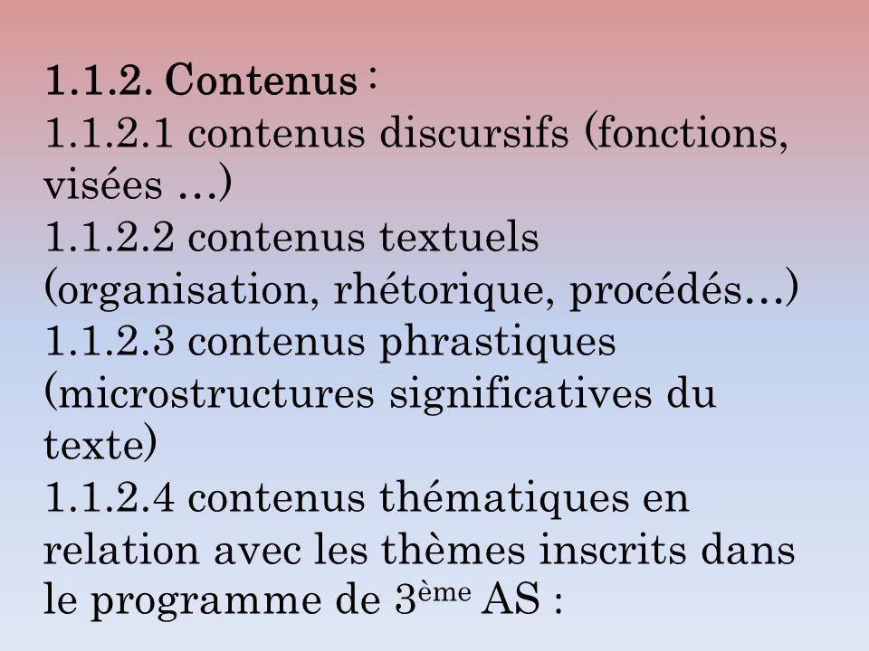 1.1.2. Contenus : 1.1.2.1 contenus discursifs (fonctions, visées …) 1.1.2.2 contenus textuels (organisation, rhétorique, procédés…) 1.1.2.3 contenus p