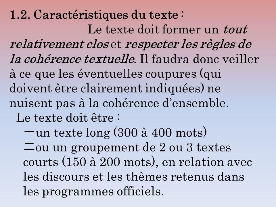 1.2. Caractéristiques du texte : Le texte doit former un tout relativement clos et respecter les règles de la cohérence textuelle. Il faudra donc veil
