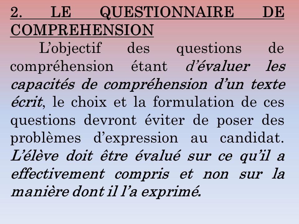 2. LE QUESTIONNAIRE DE COMPREHENSION Lobjectif des questions de compréhension étant dévaluer les capacités de compréhension dun texte écrit, le choix