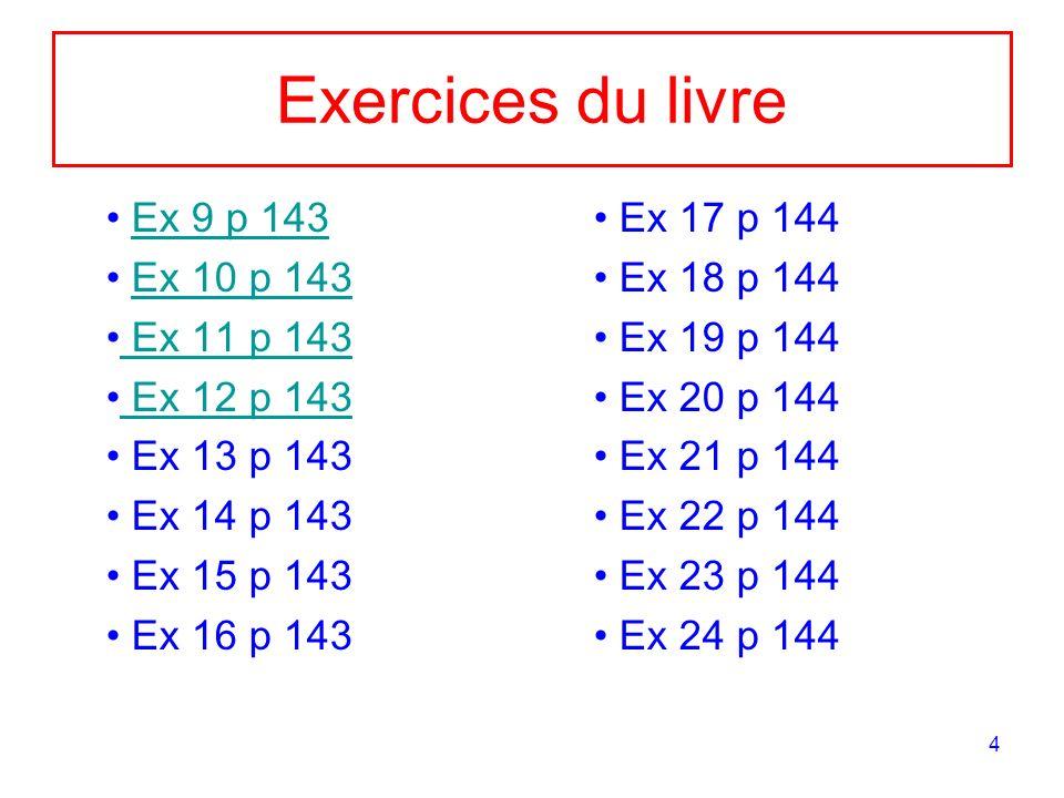 4 Exercices du livre Ex 9 p 143 Ex 10 p 143 Ex 11 p 143 Ex 12 p 143 Ex 13 p 143 Ex 14 p 143 Ex 15 p 143 Ex 16 p 143 Ex 17 p 144 Ex 18 p 144 Ex 19 p 14