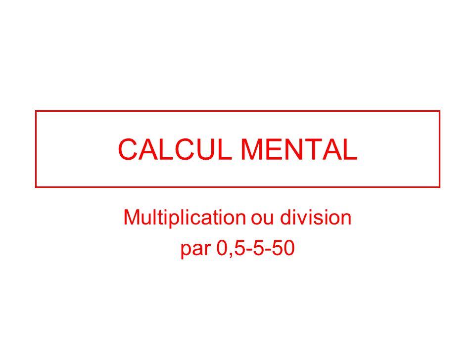 CALCUL MENTAL Multiplication ou division par 0,5-5-50