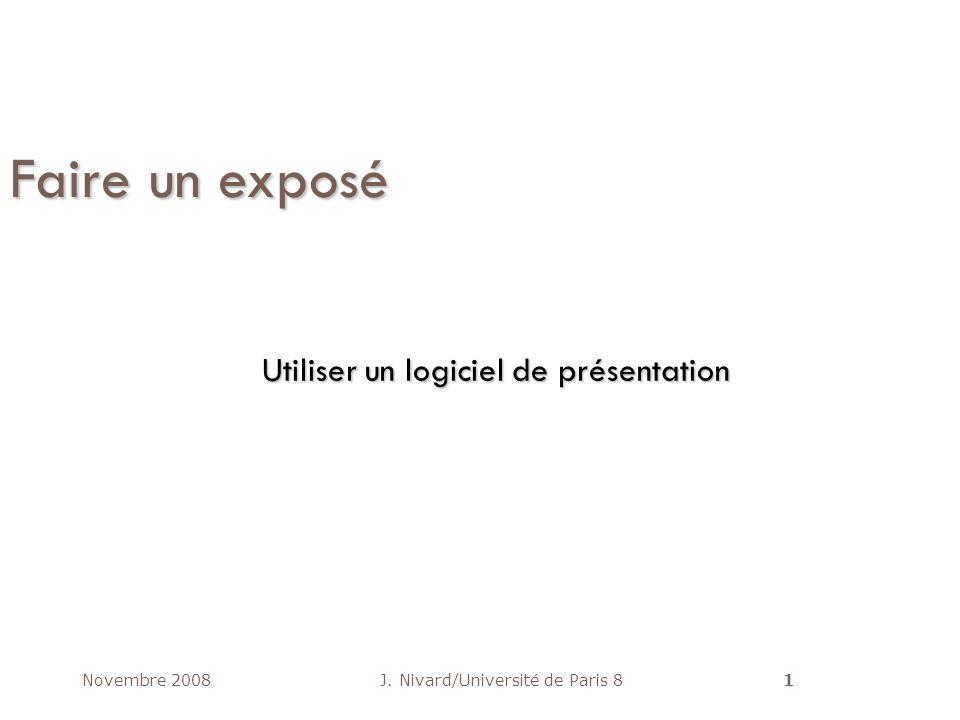 Novembre 2008J. Nivard/Université de Paris 81 Faire un exposé Utiliser un logiciel de présentation