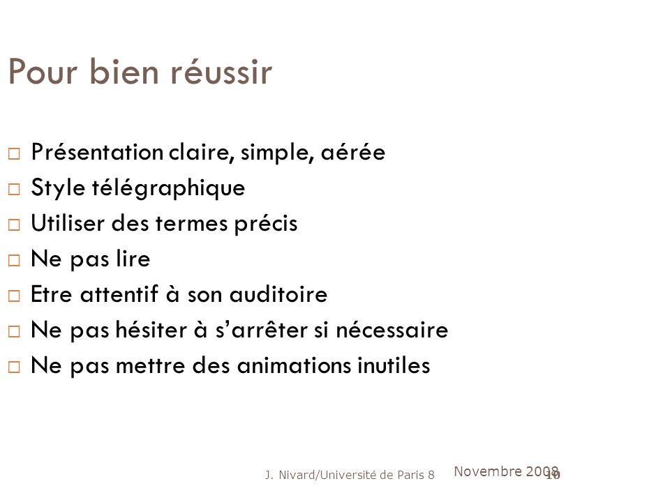 J. Nivard/Université de Paris 810 Pour bien réussir Présentation claire, simple, aérée Style télégraphique Utiliser des termes précis Ne pas lire Etre