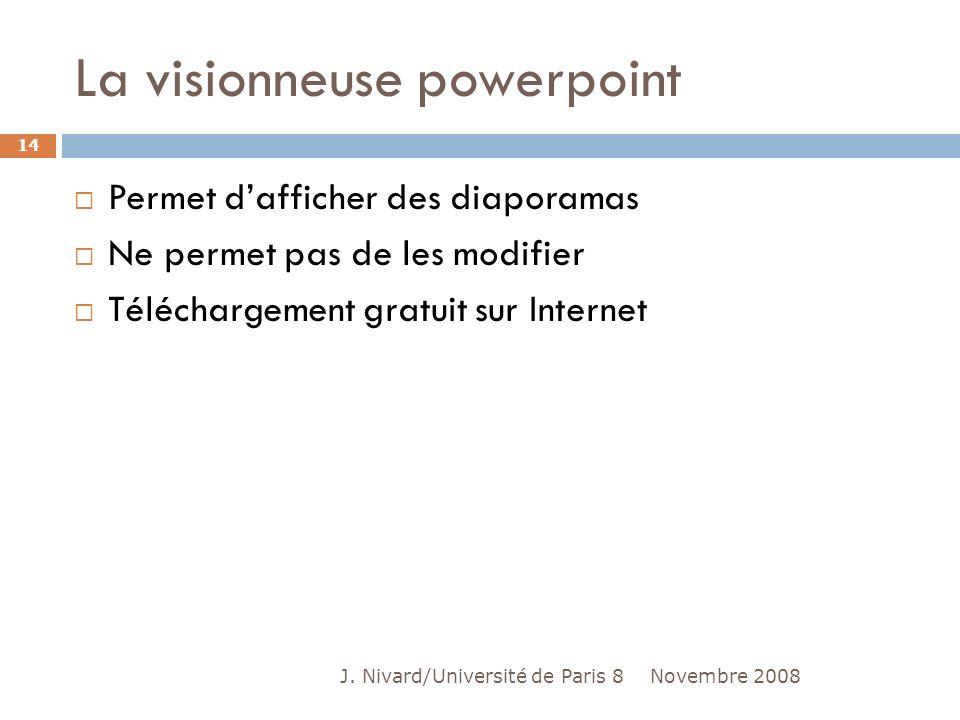 La visionneuse powerpoint Novembre 2008J. Nivard/Université de Paris 8 14 Permet dafficher des diaporamas Ne permet pas de les modifier Téléchargement