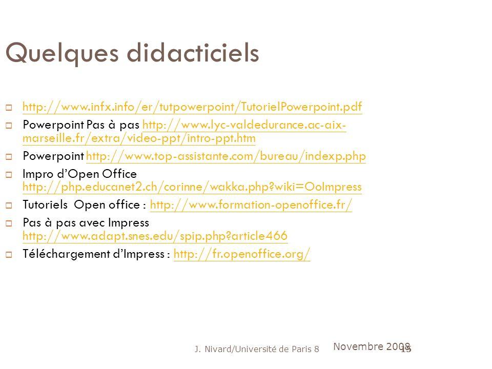 J. Nivard/Université de Paris 815 Quelques didacticiels http://www.infx.info/er/tutpowerpoint/TutorielPowerpoint.pdf Powerpoint Pas à pas http://www.l
