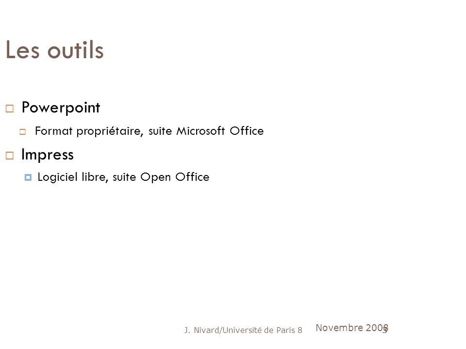 J. Nivard/Université de Paris 83 Les outils Powerpoint Format propriétaire, suite Microsoft Office Impress Logiciel libre, suite Open Office Novembre