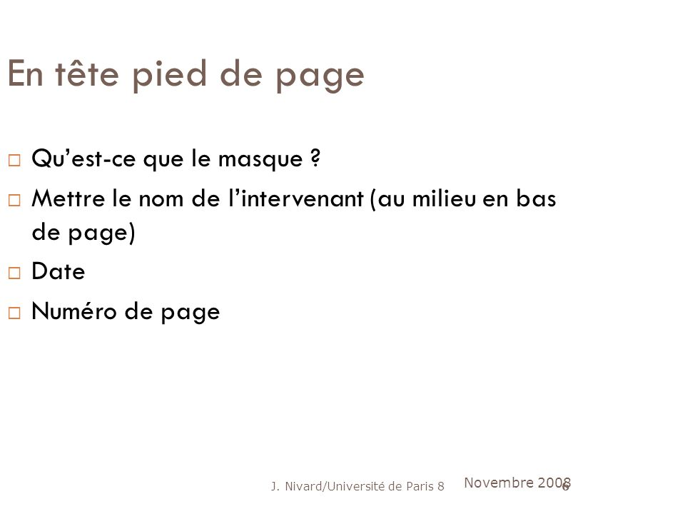 J. Nivard/Université de Paris 86 En tête pied de page Quest-ce que le masque ? Mettre le nom de lintervenant (au milieu en bas de page) Date Numéro de