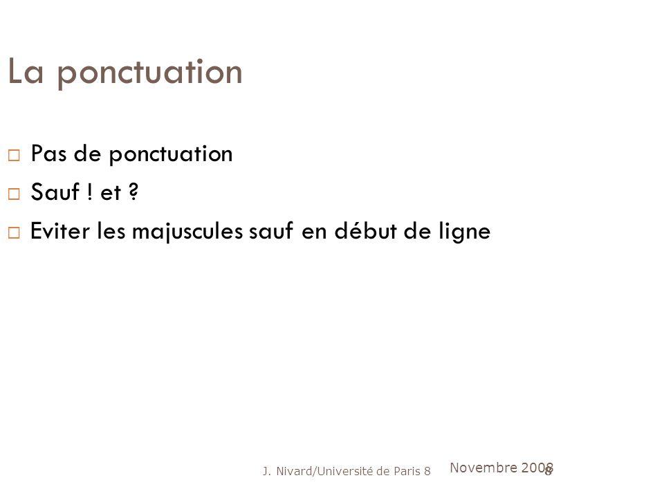 J. Nivard/Université de Paris 88 La ponctuation Pas de ponctuation Sauf ! et ? Eviter les majuscules sauf en début de ligne Novembre 2008