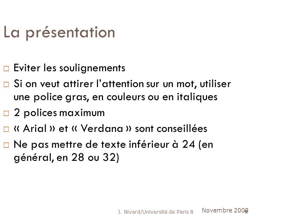 J. Nivard/Université de Paris 89 La présentation Eviter les soulignements Si on veut attirer lattention sur un mot, utiliser une police gras, en coule