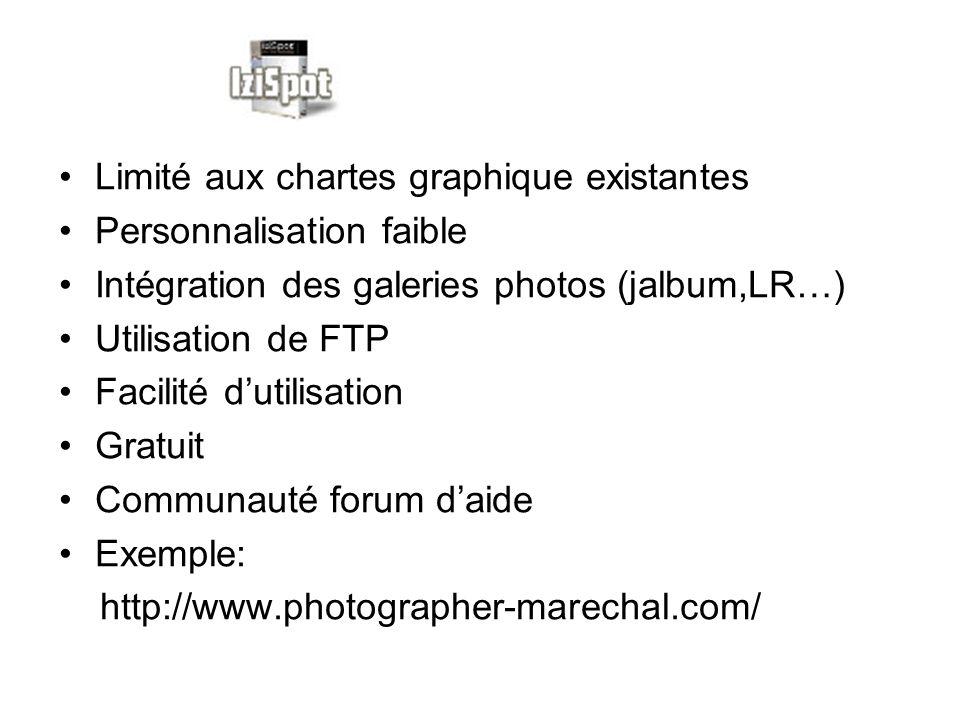 Limité aux chartes graphique existantes Personnalisation faible Intégration des galeries photos (jalbum,LR…) Utilisation de FTP Facilité dutilisation Gratuit Communauté forum daide Exemple: http://www.photographer-marechal.com/