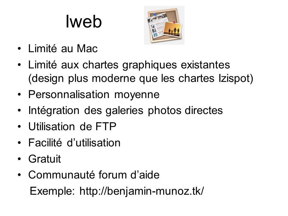 Iweb Limité au Mac Limité aux chartes graphiques existantes (design plus moderne que les chartes Izispot) Personnalisation moyenne Intégration des galeries photos directes Utilisation de FTP Facilité dutilisation Gratuit Communauté forum daide Exemple: http://benjamin-munoz.tk/