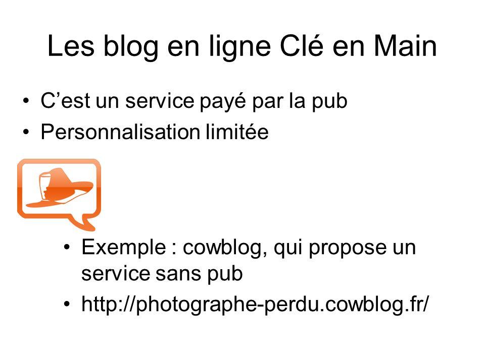 Les blog en ligne Clé en Main Cest un service payé par la pub Personnalisation limitée Exemple : cowblog, qui propose un service sans pub http://photographe-perdu.cowblog.fr/