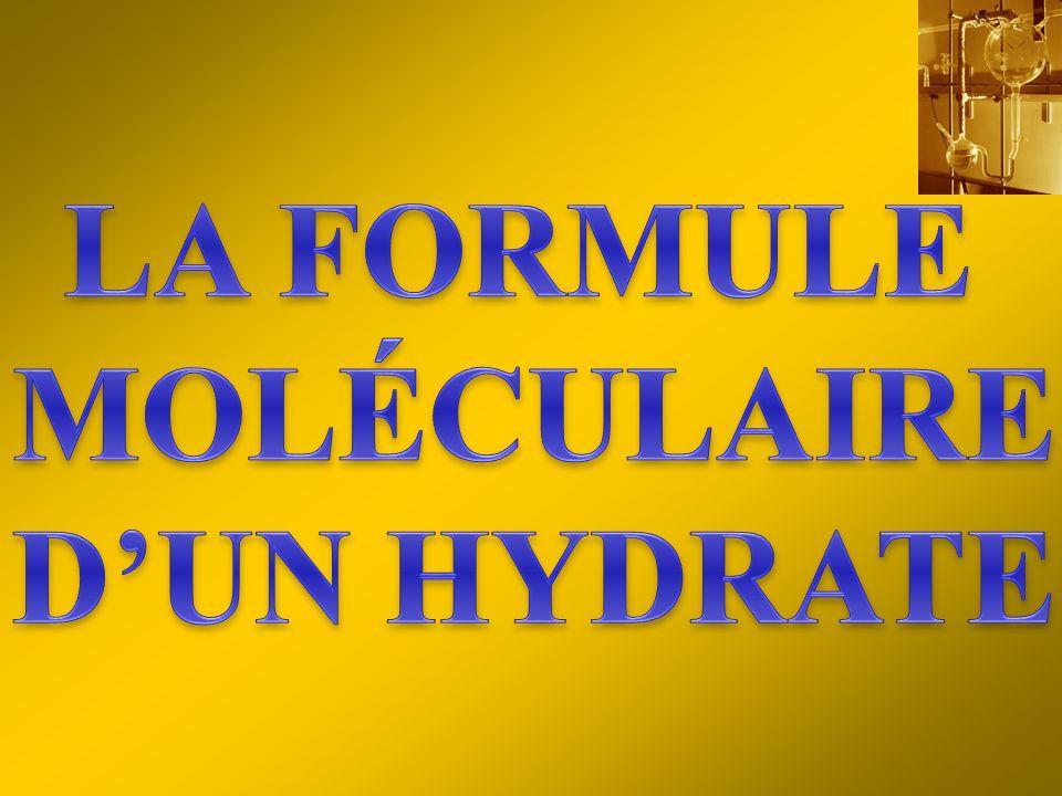La détermination de la formule moléculaire dun hydrate Les hydrates sont les composés qui à partir dune solution aqueuse se sont cristallisés et contiennent de leau.