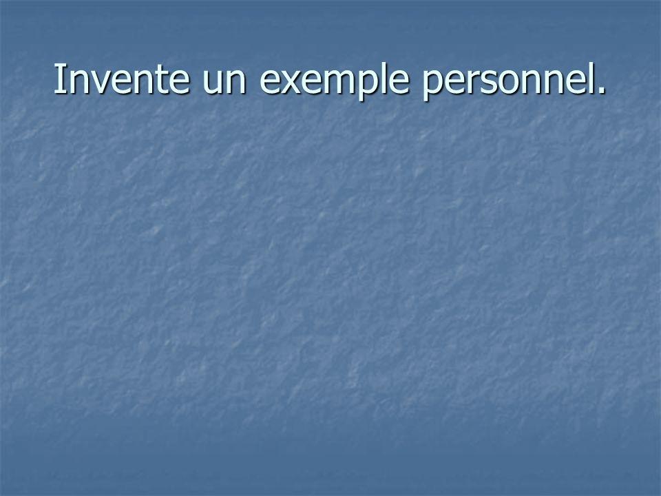 Invente un exemple personnel.