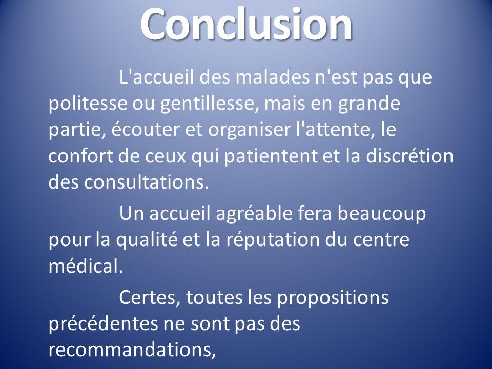 Conclusion L accueil des malades n est pas que politesse ou gentillesse, mais en grande partie, écouter et organiser l attente, le confort de ceux qui patientent et la discrétion des consultations.