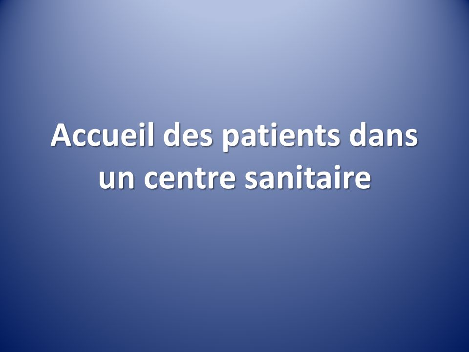 Accueil des patients dans un centre sanitaire