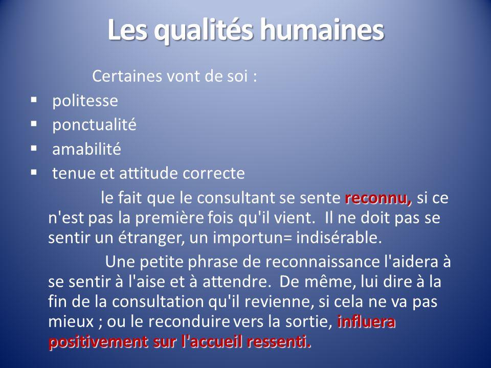 Les qualités humaines Certaines vont de soi : politesse ponctualité amabilité tenue et attitude correcte reconnu, le fait que le consultant se sente r