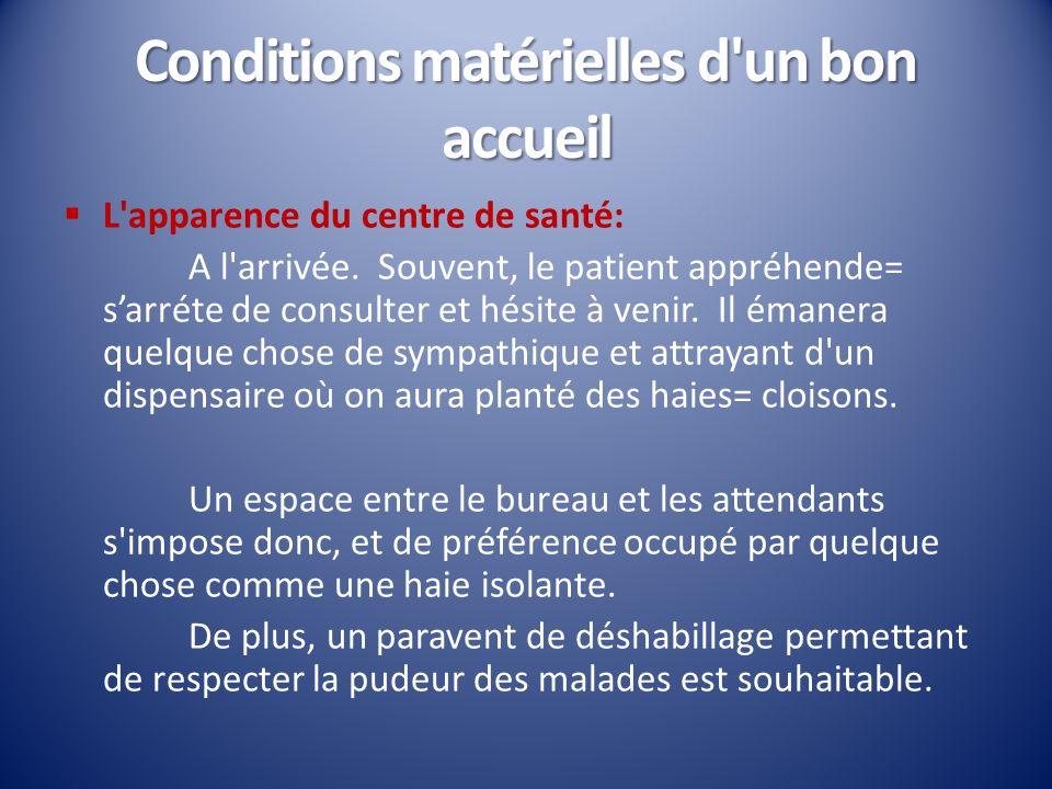 Conditions matérielles d'un bon accueil L'apparence du centre de santé: A l'arrivée. Souvent, le patient appréhende= sarréte de consulter et hésite à