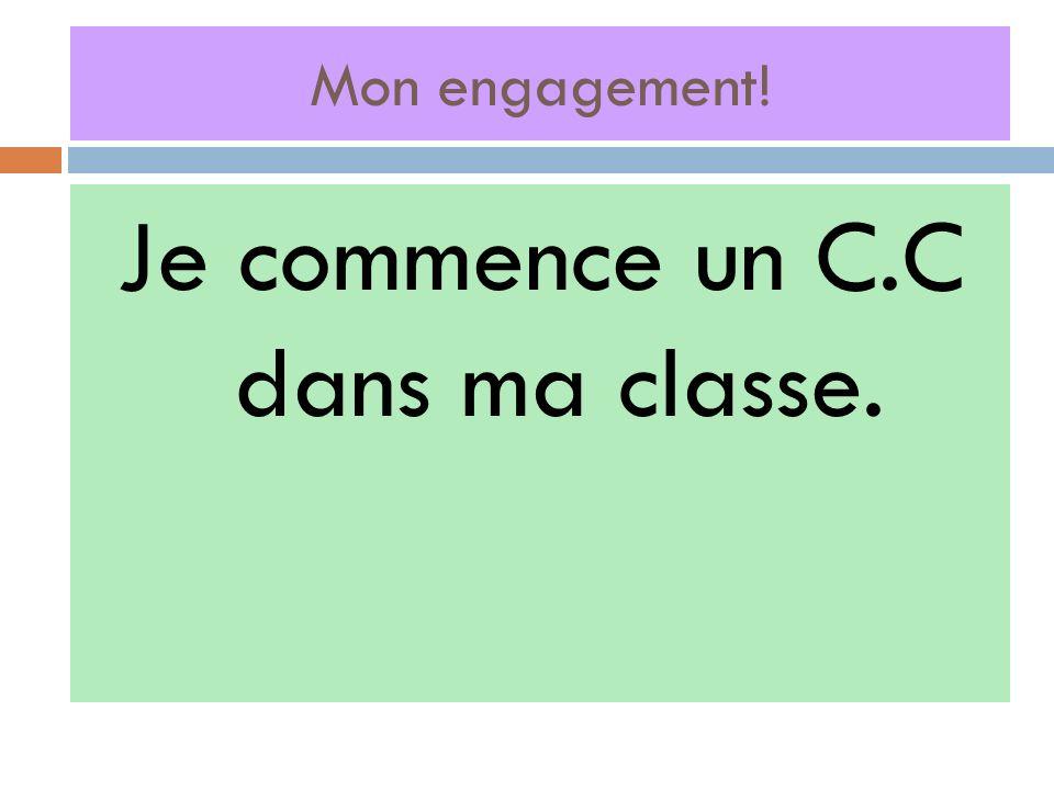 Mon engagement! Je commence un C.C dans ma classe.