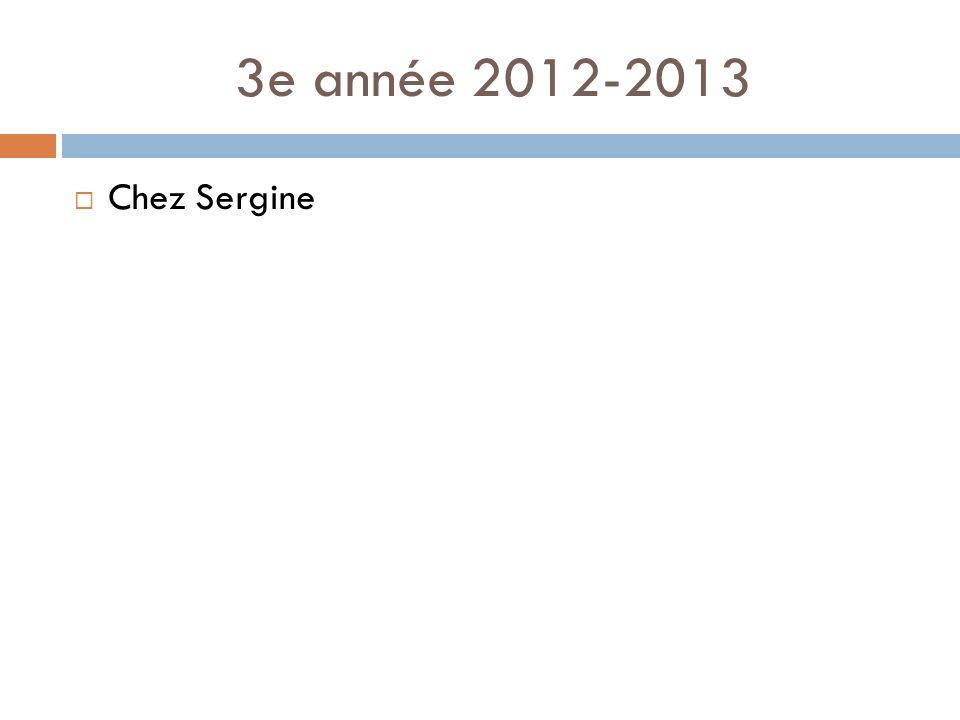 3e année 2012-2013 Chez Sergine