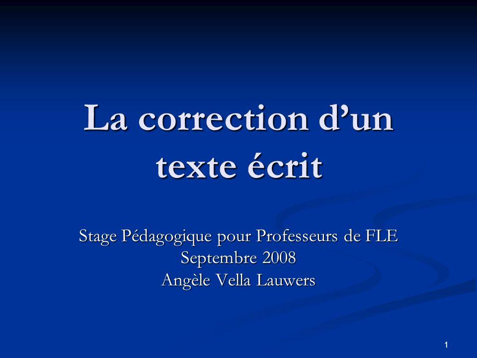 1 La correction dun texte écrit Stage Pédagogique pour Professeurs de FLE Septembre 2008 Angèle Vella Lauwers