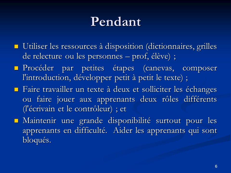 6 Pendant Utiliser les ressources à disposition (dictionnaires, grilles de relecture ou les personnes – prof, élève) ; Procéder par petites étapes (ca