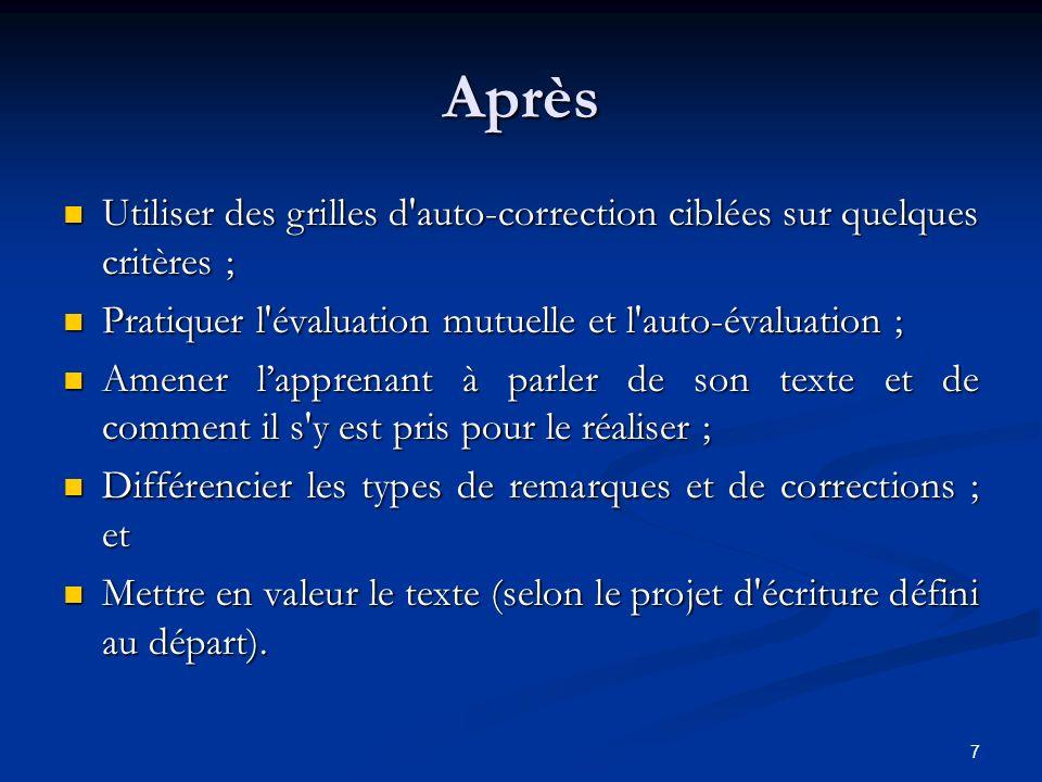 7 Après Utiliser des grilles d'auto-correction ciblées sur quelques critères ; Pratiquer l'évaluation mutuelle et l'auto-évaluation ; Amener lapprenan