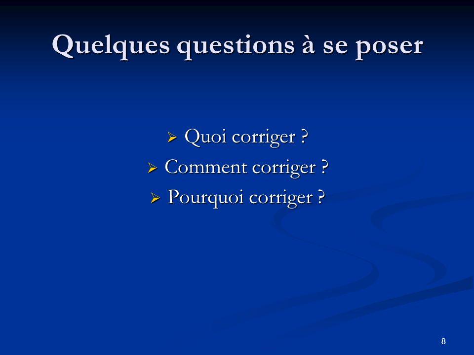 8 Quelques questions à se poser Quoi corriger ? Comment corriger ? Pourquoi corriger ?