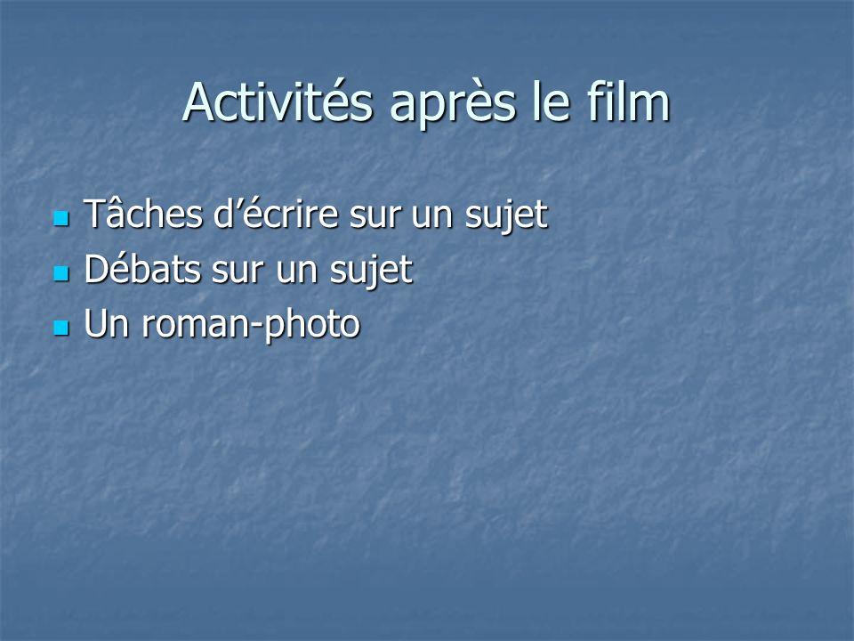 Activités après le film Tâches décrire sur un sujet Tâches décrire sur un sujet Débats sur un sujet Débats sur un sujet Un roman-photo Un roman-photo