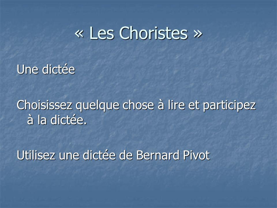 « Les Choristes » Une dictée Choisissez quelque chose à lire et participez à la dictée.