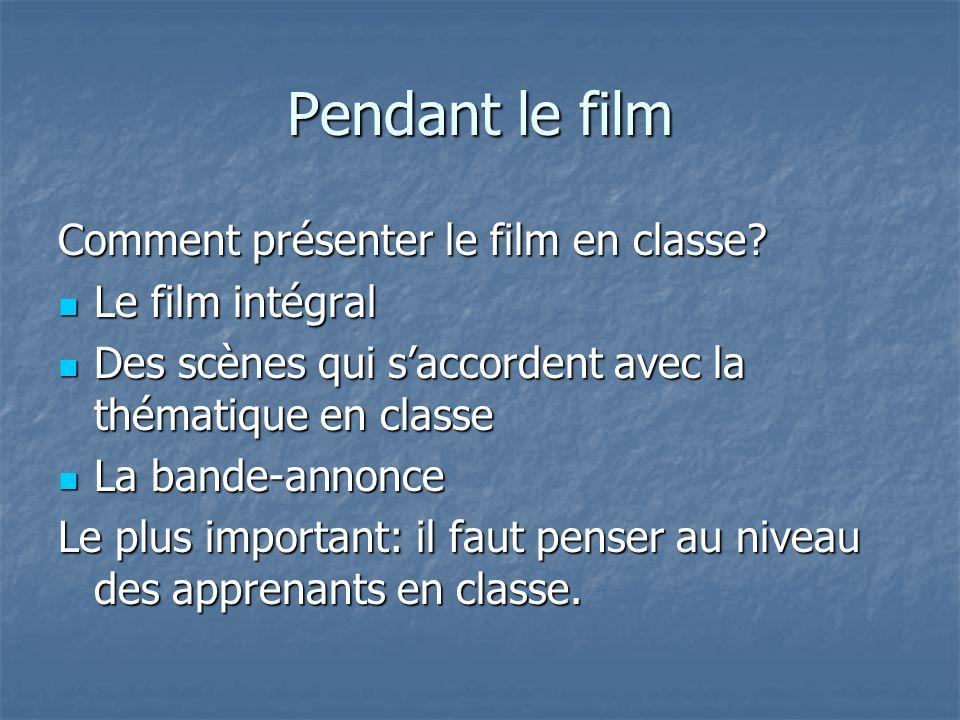 Pendant le film Comment présenter le film en classe.