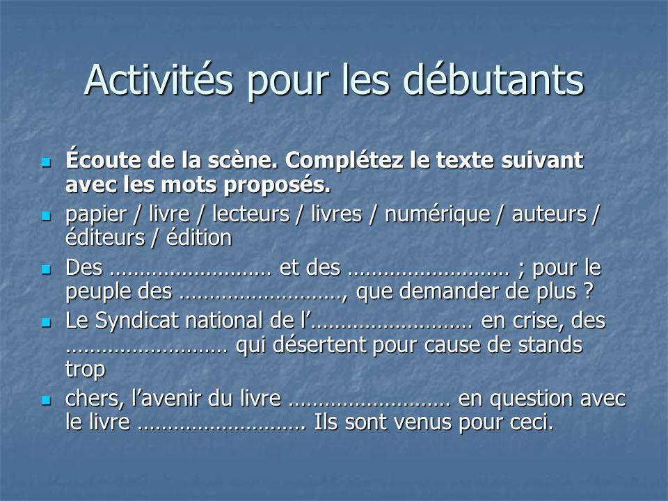 Activités pour les débutants Écoute de la scène. Complétez le texte suivant avec les mots proposés.
