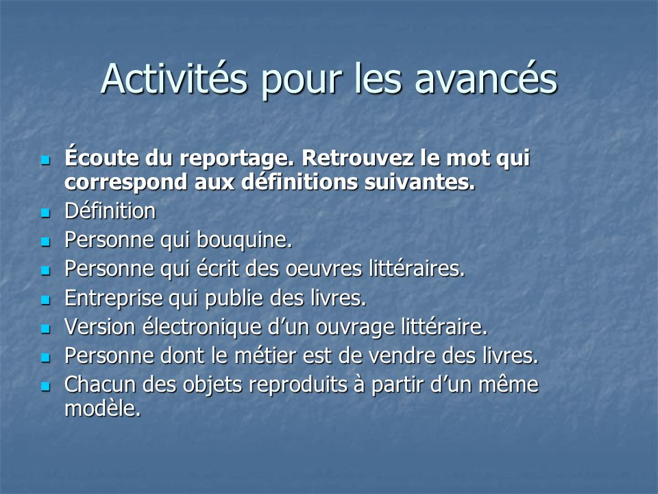 Activités pour les avancés Regardez le clip puis dites si les phrases suivantes sont vraies ou fausses.
