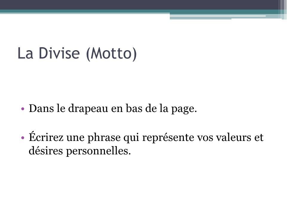 La Divise (Motto) Dans le drapeau en bas de la page. Écrirez une phrase qui représente vos valeurs et désires personnelles.