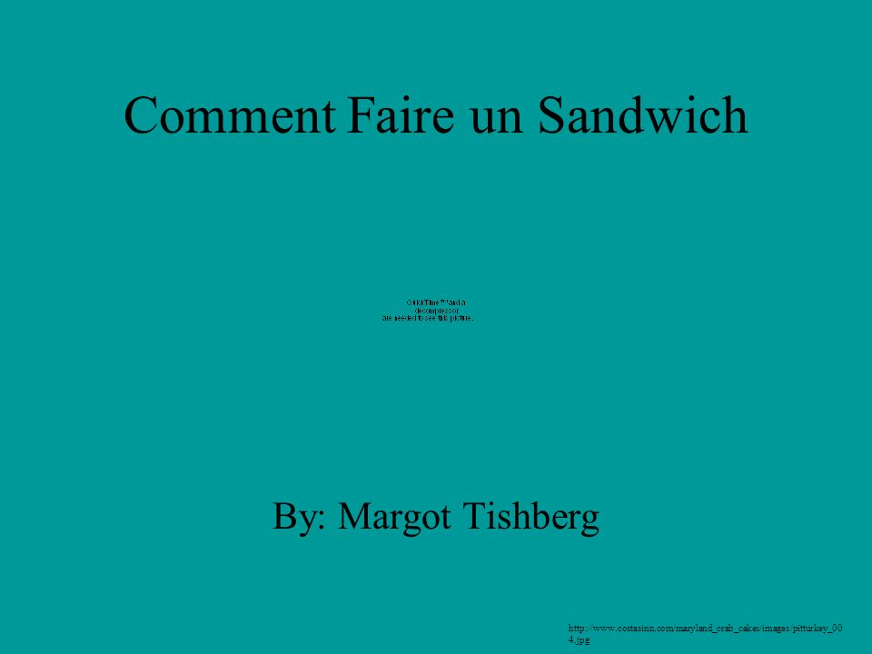 Comment Faire un Sandwich By: Margot Tishberg http://www.costasinn.com/maryland_crab_cakes/images/pitturkey_00 4.jpg